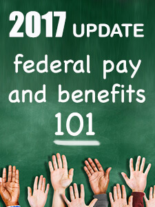 FEDweek.com free download: Federal Employee Pay and Benefits 101 – 2017 Update